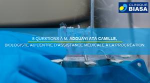 5 questions à M. ADUAYI Ata Camille, Biologiste au Centre d'Assistance Médicale à la Procréation